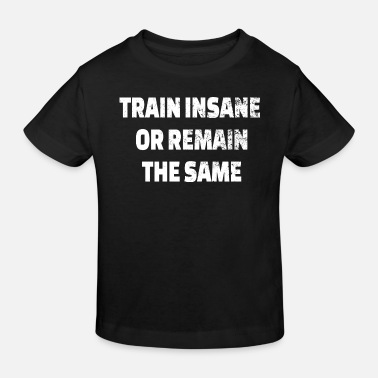 Muscle POWERLIFTING: Train Insane or remain the same - Kids' Organic T-Shirt