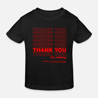 Thank You For Nothing - Kids' Organic T-Shirt