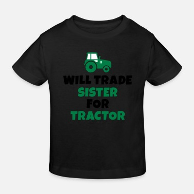 Will Trade Will trade sister for tractor - Kids' Organic T-Shirt