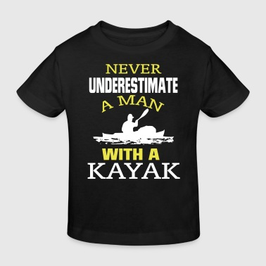 NEVER UNDERESTIMATE A MAN WITH A KAYAK! - Kids' Organic T-shirt