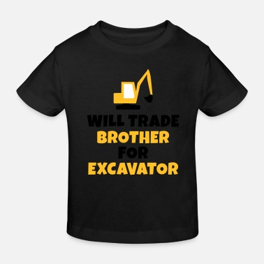 Will Trade Will trade brother for excavator - Kids' Organic T-Shirt