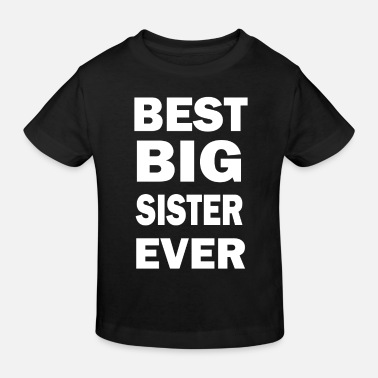 Funny Best Big Sister Ever - Kids' Organic T-Shirt
