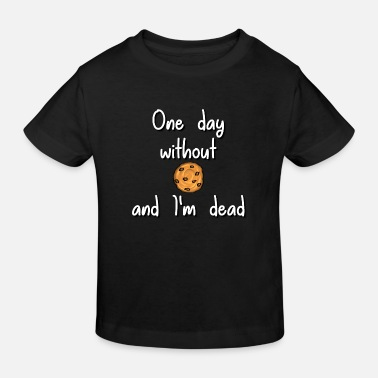 Biscuits One Day without cookies and I'm dead / biscuit / addiction - Kids' Organic T-Shirt