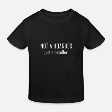 Kicker Not a Hoarder just a reseller - Kinder Bio T-Shirt