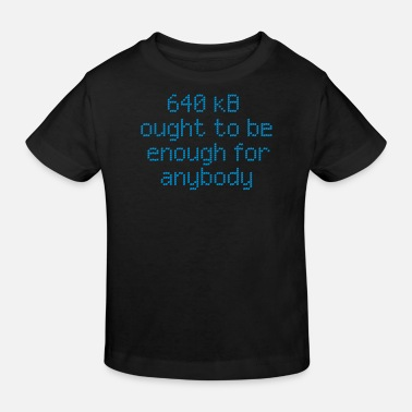 Geek 640 kB ought to be enough for anybody - Kinder Bio T-Shirt
