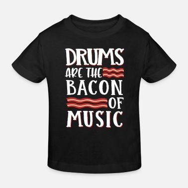 Bacon Drums Are The Bacon Of Music - Kinder Bio T-Shirt
