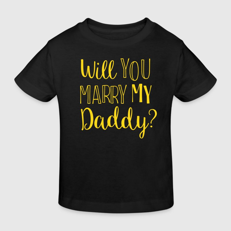 WILL YOU MARRY MY DADDY - Kinder Bio-T-Shirt