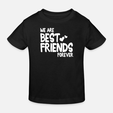 Best Friends we are best friends forever i 1c - Kinderen bio T-shirt