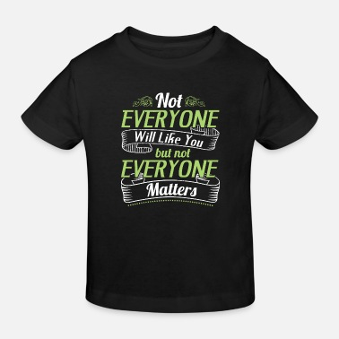 Heirat Not everyone will like you but not everyone matter - Kinder Bio T-Shirt