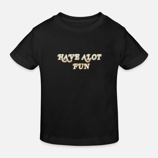 Cool Baby Clothes - Have fun - Kids' Organic T-Shirt black