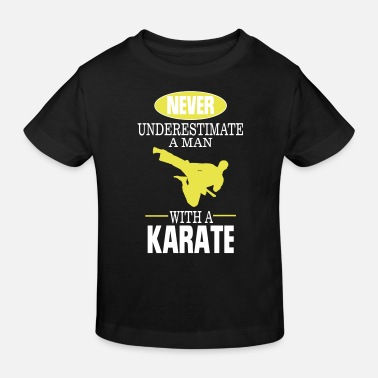 Karate UNDERESTIMATE NEVER A MAN AND HIS KARATE! - Kids' Organic T-Shirt