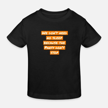 we don't need no sleep cause the Party don't stop - Kinder Bio T-Shirt