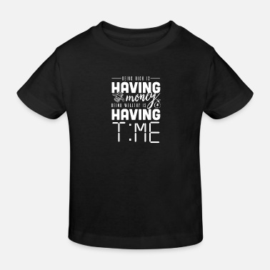 Wealthy Being rich is money Being wealthy is time - Kids' Organic T-Shirt