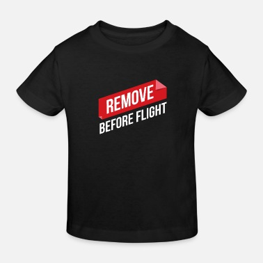 Remove Before Flight Pilot Geschenkidee - Kinder Bio T-Shirt