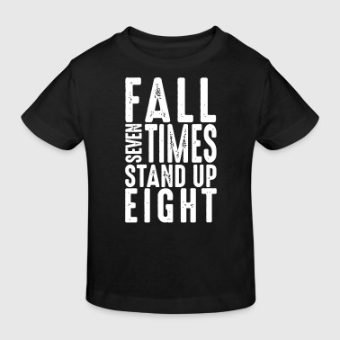 Fall seven times stand up eight - Spruch - Humor - Kinder Bio-T-Shirt