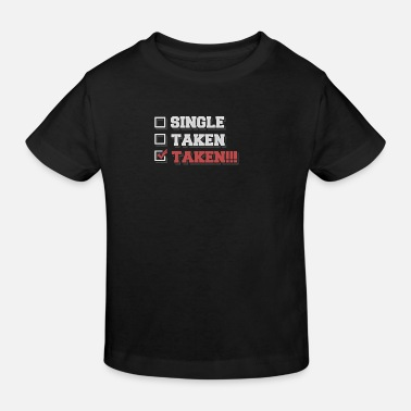 Take Single - Taken - Taken!!! - Kinder Bio T-Shirt