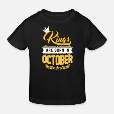 October Kings are born in October - Kids' Organic T-Shirt