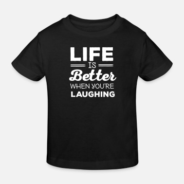 Motivation Life Is Better When You're Laughing - Kinder Bio T-Shirt