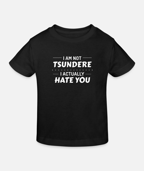 Hate Baby Clothes - Tsundere I Am Not A Tsundere I Actually Hate You - Kids' Organic T-Shirt black
