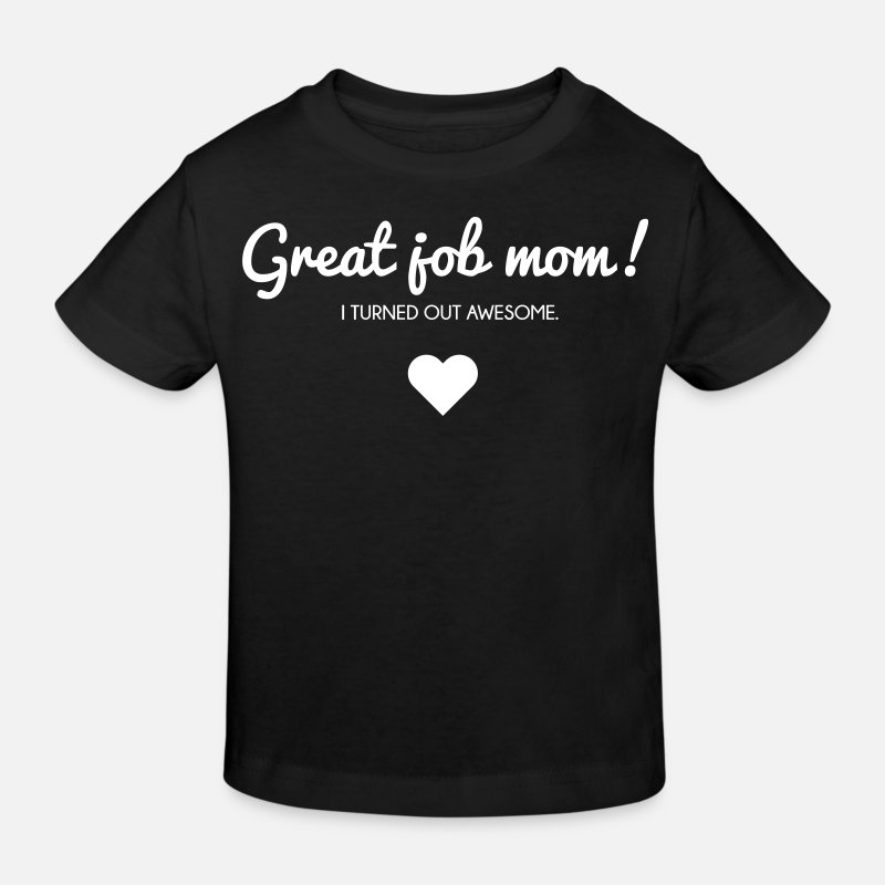 Mother's Day T-Shirts - Muttertag: I turned out awesome. Good job mom - Kids' Organic T-Shirt black