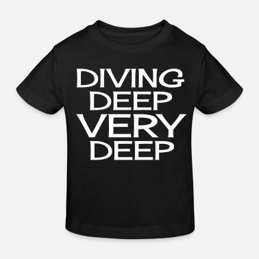 Deep Diving Deep Very Deep - Kids' Organic T-Shirt