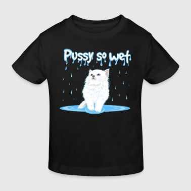 WET PUSSY - WET CAT - Kids' Organic T-shirt