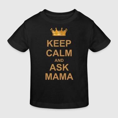 Keep Calm And Ask Mama     - Kinder Bio-T-Shirt
