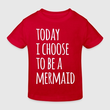 Choose To Be A Mermaid Funny Quote - Kids' Organic T-shirt