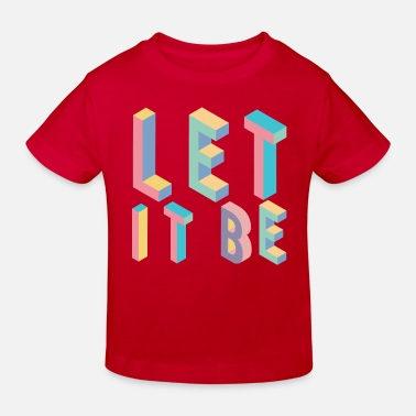 Typography Lett it be, typography - Kids' Organic T-Shirt
