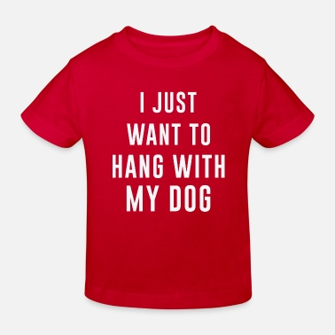 I Just Want To Hang With My Dog - Kids' Organic T-Shirt