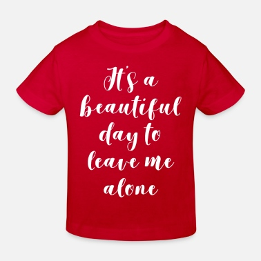 New It's A Beautiful Day To Leave Me Alone - Kids' Organic T-Shirt