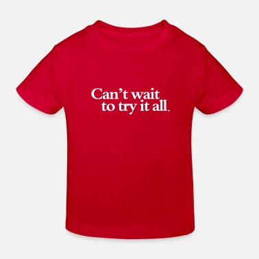 Can´t wait to try it all - Kinderen bio T-shirt