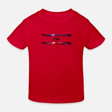 Future The Future Of The Future - Kids' Organic T-Shirt