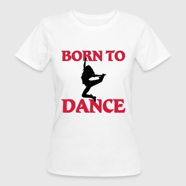 Born to dance - Vrouwen Bio-T-shirt