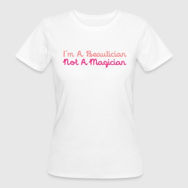 Massage I'm A Beautician Not A Magician - Women's Organic T-Shirt