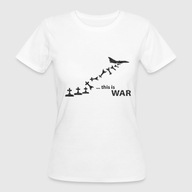 this_is_war - T-shirt ecologica da donna