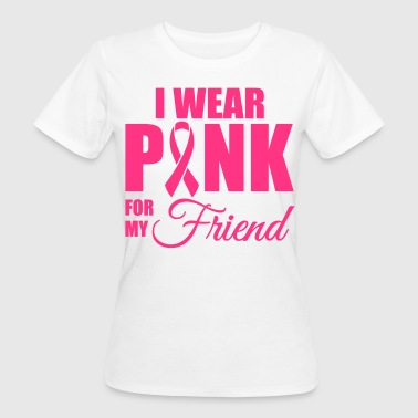 I wear pink for my friend - Vrouwen Bio-T-shirt