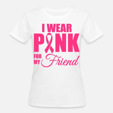 Ruban Rose Cancer Du Sein I wear pink for my friend - T-shirt bio Femme
