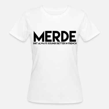 I Hate France Funny sayings gift idea merde french - Women's Organic T-Shirt