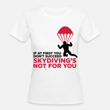 Extreme Skydiving Skydiving is not for the unlucky ones. - Women's Organic T-Shirt