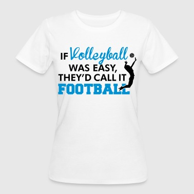 Volleybal If Volleyball was easy, they'd call it football - Vrouwen Bio-T-shirt