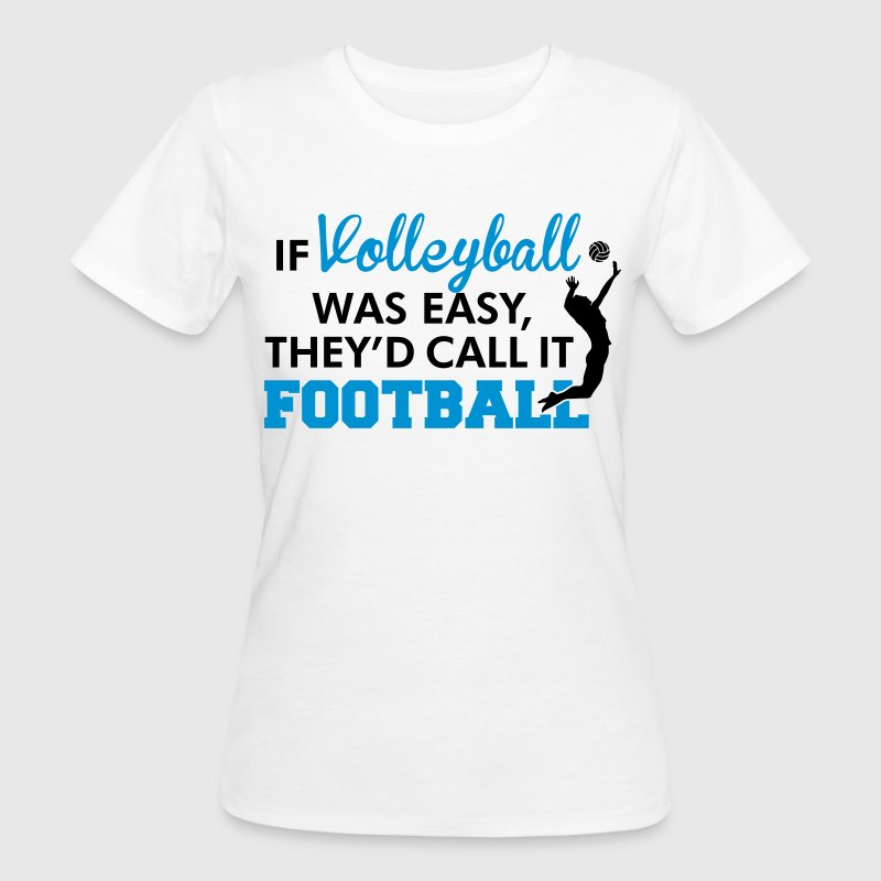If Volleyball was easy, they'd call it football - T-shirt bio Femme