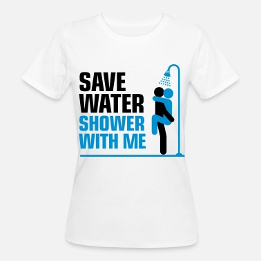 Shower We want to save water, so shower with me! - Women's Organic T-Shirt
