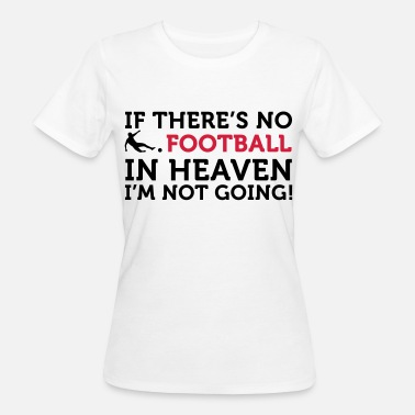 Football Quote Football Quotes: If there is no football in heaven .. - Women's Organic T-Shirt
