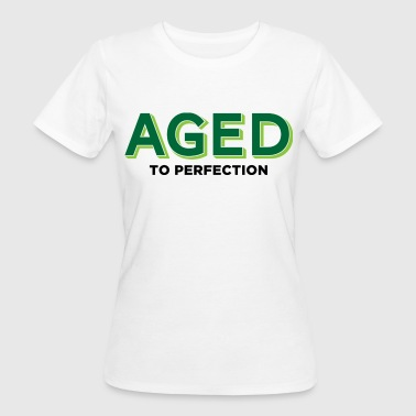 Aged to perfection! - Women's Organic T-Shirt