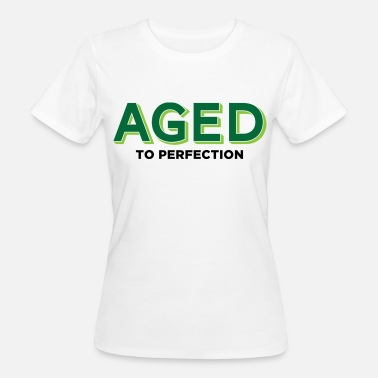 Aged Perfection Aged to perfection! - Women's Organic T-Shirt