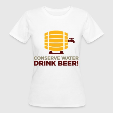 Let us save water. Drink more beer! - Women's Organic T-shirt