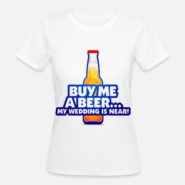 Buy Buy me a beer. I m getting married! - Women's Organic T-Shirt