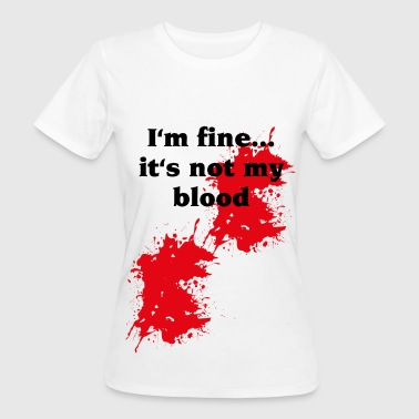 I'm fine...it's not my blood - Camiseta ecológica mujer