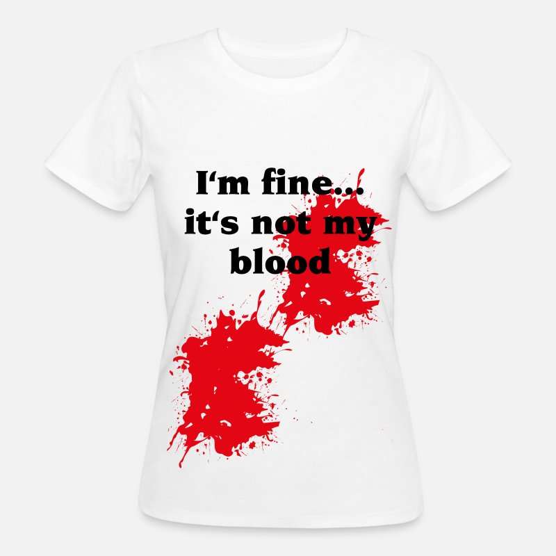 Plaie T-shirts - I'm fine...it's not my blood - T-shirt bio Femme blanc